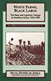 img - for White Farms, Black Labor: The State and Agrarian Change in Southern Africa, 1910-50 (Social History of Africa) book / textbook / text book