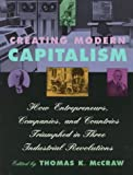Creating Modern Capitalism: How Entrepreneurs, Companies, and Countries Triumphed in Three Industrial Revolutions