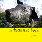 Joe Cain The Brown Dog in Battersea Park
