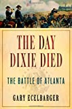 img - for The Day Dixie Died: The Battle of Atlanta book / textbook / text book