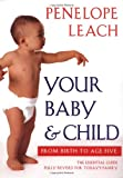 Your Baby and Child: From Birth to Age Five (Revised Edition) (0375700005) by Leach, Penelope
