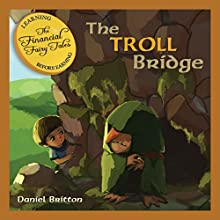 The Financial Fairy Tales: The Troll Bridge: The Financial Fairy Tales (       UNABRIDGED) by Daniel Britton Narrated by Gabrielle Byrne