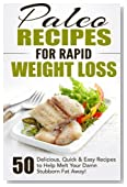 Paleo Recipes for Rapid Weight Loss: 50 Delicious, Quick & Easy Recipes to Help Melt Your Damn Stubborn Fat Away! (Paleo Recipes, Paleo, Paleo ... Recipe Book, Paleo Cookbook ) (Volume 1)