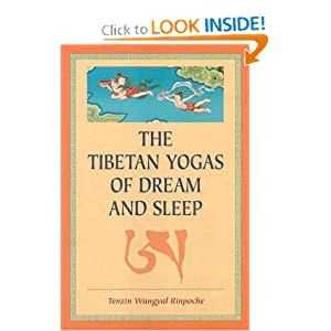 The Tibetan Yogas of Dream and Sleep Tenzin Wangyal Rinpoche and Mark Dahlby