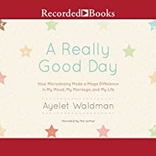 A Really Good Day: How Microdosing Made a Mega Difference in My Mood, My Marriage, and My Life Audiobook by Ayelet Waldman Narrated by Ayelet Waldman