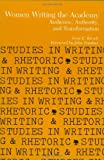 img - for Women Writing the Academy: Audience, Authority, and Transformation (Studies in Writing and Rhetoric) book / textbook / text book