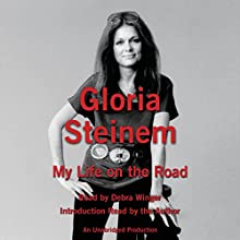My Life on the Road Audiobook by Gloria Steinem Narrated by Debra Winger, Gloria Steinem