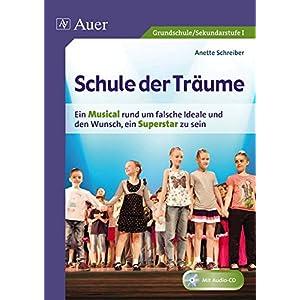 Schule der Träume: Ein Kindermusical für die Grundschule und die Sekundarstufe I (1. bis 10. Klass