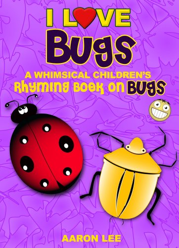 I Love Bugs! (A Whimsical Children's Rhyming Book On Bugs) (I Love Books)