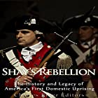 Shays' Rebellion: The History and Legacy of America's First Domestic Uprising Hörbuch von  Charles River Editors Gesprochen von: Scott Clem