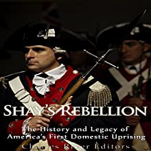 Shays' Rebellion: The History and Legacy of America's First Domestic Uprising Audiobook by  Charles River Editors Narrated by Scott Clem