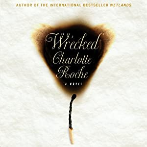 Wrecked: A Novel | [Charlotte Roche]