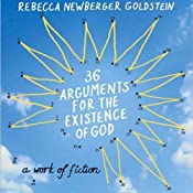36 Arguments for the Existence of God | [Rebecca Newberger Goldstein]
