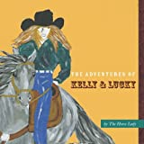 The Adventures of Kelly and Lucky: The beginning ~ Jodi Knapp