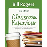Classroom Behaviour: A Practical Guide to Effective Teaching, Behaviour Management and Colleague Supportby Bill Rogers