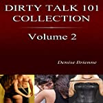 The Complete Dirty Talk 101 Collection, Book 2: Featuring 20 Dirty Talk & Relationship Guides Anyone Can Use | Denise Brienne