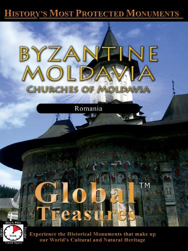 Global Treasures BYZANTINE MOLDAVIA Churches of Moldavia Romania