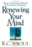 Renewing Your Mind: Basic Christian Beliefs You Need to Know (0801058155) by Sproul, R. C.