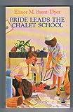 Bride Leads the Chalet School: Chalet School 31 (0006934110) by Brent-Dyer, Elinor M.