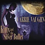Kitty and the Silver Bullet: Kitty Norville, Book 4 (       UNABRIDGED) by Carrie Vaughn Narrated by Marguerite Gavin