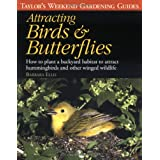 Taylor's Weekend Gardening Guide to Attracting Birds and Butterflies: How to Plant a Backyard Habitat to Attract Hummingbirds and Other Winged Wildlife (Taylor's Weekend Gardening Guides) ~ Barbara W. Ellis