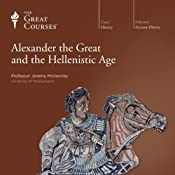 Alexander the Great and the Hellenistic Age |  The Great Courses