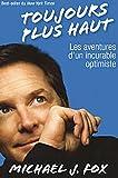 echange, troc Michael J. Fox - Toujours plus haut : Les aventures d'un incurable optimiste