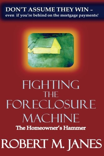 Fighting The Foreclosure Machine: The Homeowner's Hammer PDF