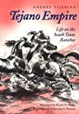 Tejano Empire: Life on the South Texas Ranchos (Clayton Wheat Williams Texas Life) (0890968349) by Tijerina, Andres
