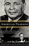American Pharaoh: Mayor Richard J. Daley - His Battle for Chicago and the Nation (0316834033) by Adam Cohen