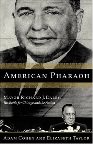 American Pharaoh: Mayor Richard J. Daley - His Battle for Chicago and the Nation, Adam Cohen, Elizabeth Taylor