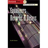 Sound Advice on Equalizers, Reverbs & Delays (InstantPro) ~ Bill Gibson