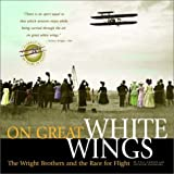 On Great White Wings : the Wright Brothers and the Race for Flight / Fred E. C. Culick and Spencer Dunmore