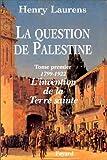 echange, troc Henry Laurens - La question de Palestine, tome 1 : 1799-1921