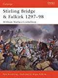 Peter Armstrong Stirling Bridge and Falkirk 1297-98: William Wallace's Rebellion (Osprey Campaign)