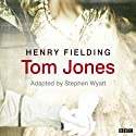Tom Jones (Classic Serial)  by Henry Fielding, Stephen Wyatt (adaptation) Narrated by Annette Crosbie, Full Cast