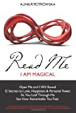 Read Me - I Am Magical: Open Me and I Will Reveal 12 Secrets to Love, Happiness & Personal Power. Leaf Through Me and See How Great I Will Make You Feel.