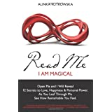 Read Me - I Am Magical: Open Me and I Will Reveal 12 Secrets to Love, Happiness & Personal Power. As You Leaf Through Me See How Remarkable You Feel ~ Alinka Rutkowska