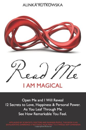 Read Me - I Am Magical: Open Me and I Will Reveal 12 Secrets to Love, Happiness & Personal Power. As You Leaf Through Me See How Remarkable You Feel: Alinka Rutkowska: 9781451594362: Amazon.com: Books