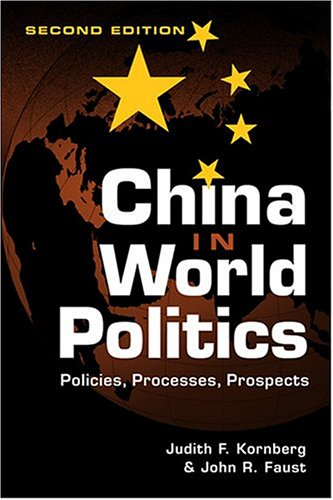 China in World Politics: Policies, Processes, Prospects, Judith F. Kornberg, John R. Faust