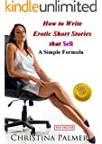 How to Write Erotic Short Stories that Sell - A Simple Formula (English Edition)