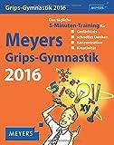 Meyers Grips-Gymnastik 2016: Das tägliche 5-Minuten-Training für Gedächtnis, schnelles Denken, Konzentration, Kreativität