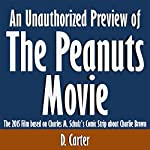 An Unauthorized Preview of The Peanuts Movie: The 2015 Film Based on Charles M. Schulz's Comic Strip about Charlie Brown | D. Carter