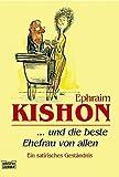 ... und die beste Ehefrau von allen. (340414628X) by Ephraim Kishon