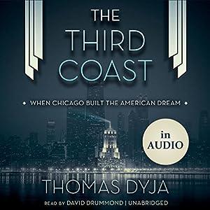 The Third Coast: When Chicago Built the American Dream | [Thomas Dyja]