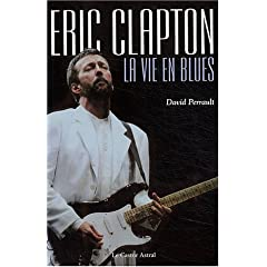 Eric Clapton : La Vie en blues (Pas de partitions - Biographie)