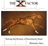 img - for The X Factor, Solving the Mystery of Secretariat's Heart by Marianna Haun (The X Factor book III) book / textbook / text book