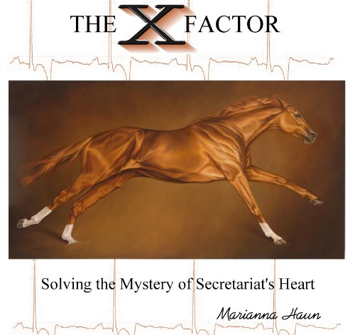 The X Factor, Solving the Mystery of Secretariat's Heart by Marianna Haun (The X Factor book III) PDF