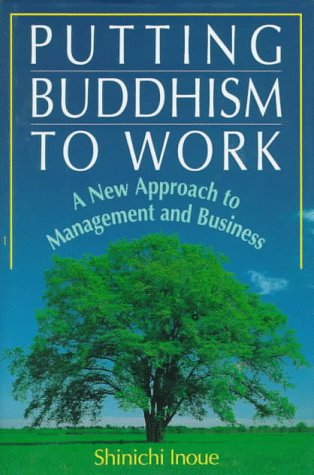 Putting Buddhism to Work: A New Approach to Management and Business, Inoue, Shinichi
