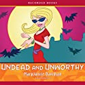 Undead and Unworthy, Queen Betsy, Book 7 (       UNABRIDGED) by MaryJanice Davidson Narrated by Nancy Wu